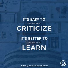 It's easy to look back and criticize. It's better to look back and LEARN! Business Motivational Quotes, Business Quotes, It's Easy, Looking Back, Entrepreneurship, Leadership, That Look, Success, Wellness