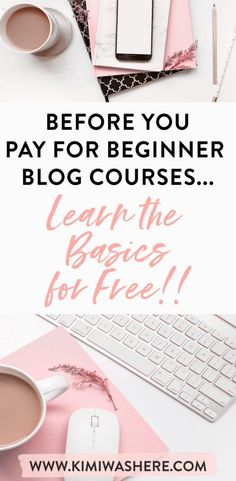 Don't spend money on Paid Courses if you're a new blogger! You can learn everything you need to, for FREE! Kimi Was Here Blog |