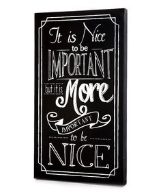Take a look at this Black 'It is Nice to Be Important' Wall Art by Twelve Timbers on #zulily today!