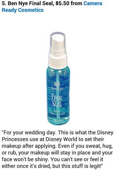 Ben Nye Final Seal - $5.50 from Camera Ready Cosmetics - For your wedding day. This is what the Disney Princesses use at Disney World to set their makeup after applying. Even if you sweat, hug or rub, your makeup will stay in place, and your face won't be shiny. You can't see or feel it either once it's dried, but this stuff is legit!