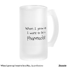 When I grow up I want to be a Pharmacist Frosted Glass Beer Mug