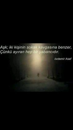 Aşk; iki kişinin sokak kavgasına benzer Çünkü ayrıran hep bir yabancıdır Özdemir Asaf