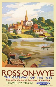 Ross – on – Wye This image of the town is portrayed looking south . The town became the home to many artists and artisans partly because of its beauty and partly , as so often , because of the quality of the light . This poster was commissioned by British Railways in 1955 Artwork by Frank Sherwin.17