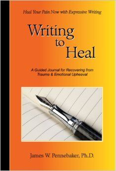 Writing to Heal: A Guided Journal for Recovering from Trauma & Emotional Upheaval by James W. Pennebaker