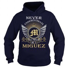 Never Underestimate the power of a MIGUEZ #name #tshirts #MIGUEZ #gift #ideas #Popular #Everything #Videos #Shop #Animals #pets #Architecture #Art #Cars #motorcycles #Celebrities #DIY #crafts #Design #Education #Entertainment #Food #drink #Gardening #Geek #Hair #beauty #Health #fitness #History #Holidays #events #Home decor #Humor #Illustrations #posters #Kids #parenting #Men #Outdoors #Photography #Products #Quotes #Science #nature #Sports #Tattoos #Technology #Travel #Weddings #Women