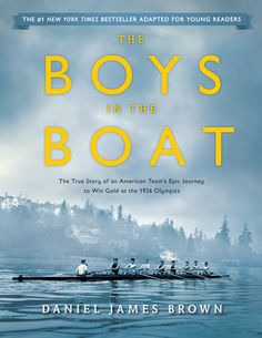 THE BOYS IN THE BOAT (Young Readers Adaptation) by Daniel James Brown -- A beloved story about the Greatest Generation freshly adapted for the next generation. Boys In The Boat, Great Books To Read, My Books, 1936 Olympics, Used Boats, Reading Challenge, True Stories, Journey, Author