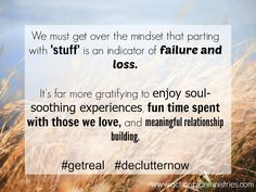 Why do we see getting rid of 'stuff' as such a negative when it actually brings so much freedom and opportunity?