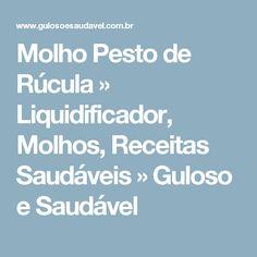 Molho Pesto de Rúcula » Liquidificador, Molhos, Receitas Saudáveis » Guloso e Saudável