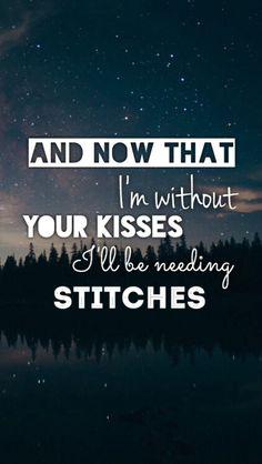 y ahora que estoy sin tus besos que voy a necesitar puntos de sutura
