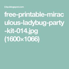 free-printable-miraculous-ladybug-party-kit-014.jpg (1600×1066)