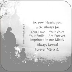 In our Hearts You will Always be. Your love, your voice, your smile are forever imprinted in our minds. Always Loved. Forever Missed. Forever Love Quotes, Love You Forever, In Memoriam Quotes, Mom I Miss You, Missing Quotes, Grieving Quotes, Heaven Quotes, Grief Loss, Loss Quotes