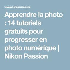 Apprendre la photo : 14 tutoriels gratuits pour progresser en photo numérique   Nikon Passion