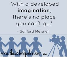 ' With a developed imagination, there's no place you can't go ' - Sanford Meisner