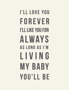I'll love you forever I'll like you for always -Munsch
