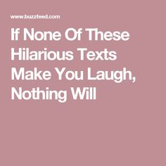 If None Of These Hilarious Texts Make You Laugh, Nothing Will Warning: content Funny Lists, Hilarious Texts, Just For Fun, Writing A Book, I Laughed, Laughter, Funny Quotes, Good Things, Make It Yourself