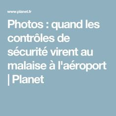 Photos : quand les contrôles de sécurité virent au malaise à l'aéroport | Planet