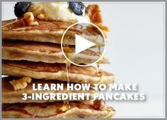 3-Ingredient Pancakes - bananas, eggs, whole wheat flour; described as being like the center of french toast. YUM!