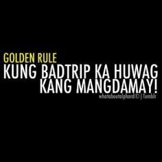 Golden rule Tagalog Qoutes, Tagalog Quotes Hugot Funny, Funny Qoutes, Humor Quotes, Funny Humor, Memes Pinoy, Pinoy Quotes, Bitterness Quotes, Filipino Funny