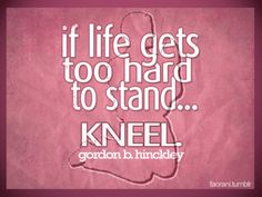 "Bill Giyaman posted ""If life gets too hard to stand."" - Gordon B. Hinckley to their -inspiring quotes and sayings- postboard via the Juxtapost bookmarklet. Lds Quotes, Quotable Quotes, Book Quotes, Great Quotes, Quotes To Live By, Inspirational Quotes, Prayer Quotes, Funny Quotes, Meaningful Quotes"
