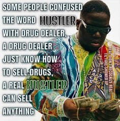 Some people confused the word #Hustler with a drug dealer...A real hustler can sell anything....