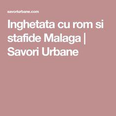 Inghetata cu rom si stafide Malaga | Savori Urbane Malaga, Urban, Rome