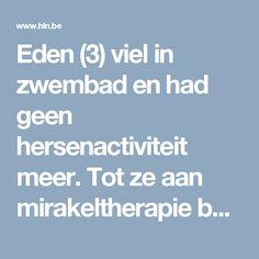 Eden (3) viel in zwembad en had geen hersenactiviteit meer. Tot ze aan mirakeltherapie begon - HLN.be