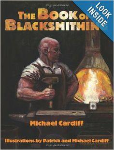 The Book of Blacksmithing: Michael Cardiff, Pat Cardiff: 9781610045773: Amazon.com: Books