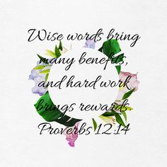 Proverbs Wise words bring many benefits, and hard work brings rewards. Proverbs 12, New Living Translation, Holy Spirit, Wise Words, Work Hard, Bible Verses, Encouragement, Bring It On, Blessed