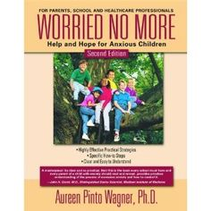 Worried No More - Second Edition: Help and Hope for Anxious Children