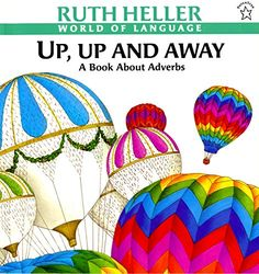 Up, Up and Away: A Book about Adverbs (World of Language) by Ruth Heller