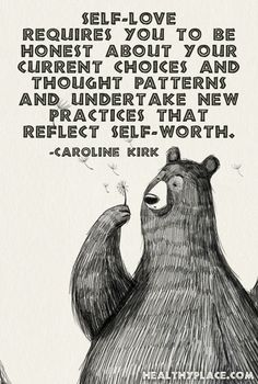 Positive quote: Self-love requires you to be honest about your current choices and thought patterns and undertake new practices that reflect self-worth.   www.HealthyPlace.com