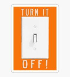 Turn It Off Sticker