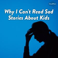 Why I Can't Read Sad Stories About Kids | CloudMom