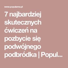 7 najbardziej skutecznych ćwiczeń na pozbycie się podwójnego podbródka | Popularne.pl Diy Projects, Workout, Health, Face, Dom, Sport, Wax, Deporte, Health Care