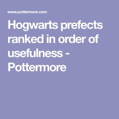 Hogwarts prefects ranked in order of usefulness - Pottermore