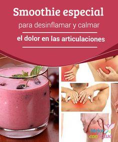 Smoothie especial para desinflamar y calmar el dolor en las articulaciones  Las propiedades de este smoothie natural ayudan a desinflamar y reducir el dolor en las articulaciones. ¡Descúbrelo!