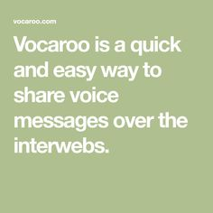 Vocaroo is a quick and easy way to share voice messages over the interwebs.