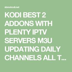 KODI BEST 2 ADDONS WITH PLENTY IPTV SERVERS M3U UPDATING DAILY CHANNELS ALL THE WORLD XBMC KODI 2016 | XBMCKODI.NET 22Dec16