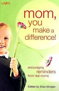 Mom, You Make a Difference! : Encouraging Reminders from Real Moms HARDCOVER
