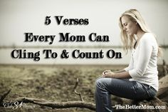 For when you need to turn to scripture to remember what is right and true- these 5 verses are for every mom's heart to cling to and count on!