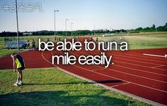 Be Able To Run A Mile Easily. #Bucket List #Before I Die #Run  Almost there!  Still a little winded at the end, but I don't have to stop now!