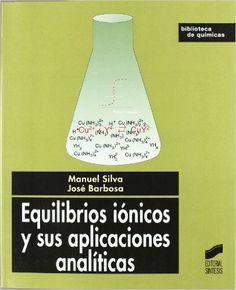 Equilibrios iónicos y sus aplicaciones analíticas / Manuel Silva, José Barbosa. - Madrid : Síntesis, D.L.2008. Audio Books, Names, Reading, Madrid, Reading Books