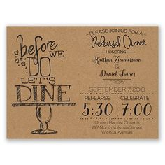 Put your intentions for a great party on display with these rustic rehearsal dinner invitations featuring 'before we do let's dine' next to your wording. A kraft-colored background lends natural appeal to the design. Customize design and wording to fit your celebration's colors and style. Envelopes are included with these rehearsal dinner invitations.