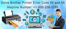 Sometimes user face error code 50 and 5A with Brother printer and they are unable to fix these error codes. If you are facing any error code with Brother printer then dial Brother printer tech support number +1-800-208-2590 to get help from experts.