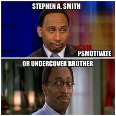 Stephen A. Smith or Undercover Brother.... (PSMOTIVATE)