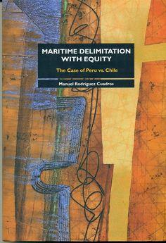 Código: 342.5185 / R74 / EN. Título: Maritime delimitation with equity : the case of Peru vs. Chile. Autor: Rodríguez Cuadros, Manuel. Catálogo: http://biblioteca.ccincagarcilaso.gob.pe/biblioteca/catalogo/ver.php?id=8098&idx=2-0000014795
