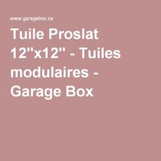 Tuile Proslat 12''x12'' - Tuiles modulaires - Garage Box