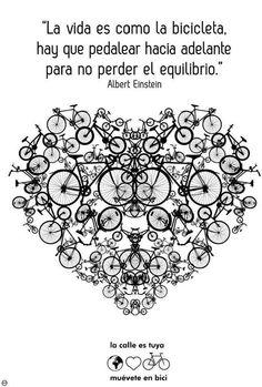 Albert Einstein - La vida es como andar en bicicleta / Life is like riding a bicycle. To keep your balance you must keep moving