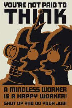 Futurama- You're Not Paid To Think Juliste