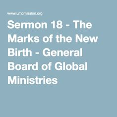Sermon 18 - The Marks of the New Birth - General Board of Global Ministries